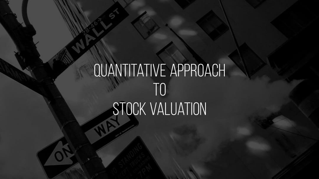 A quantitative approach to stock valuation